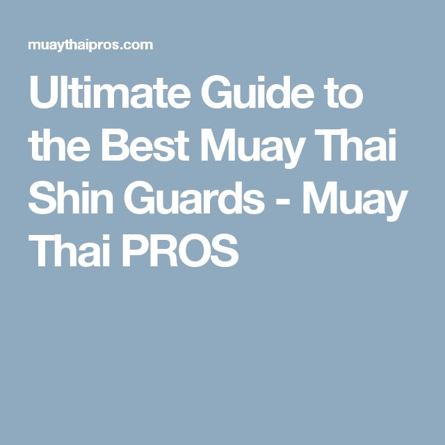 Ultimate Guide to the Best Muay Thai Shin Guards - Muay Thai PROS