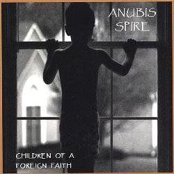 Anubis Spire - Children Of A Foreign Faith