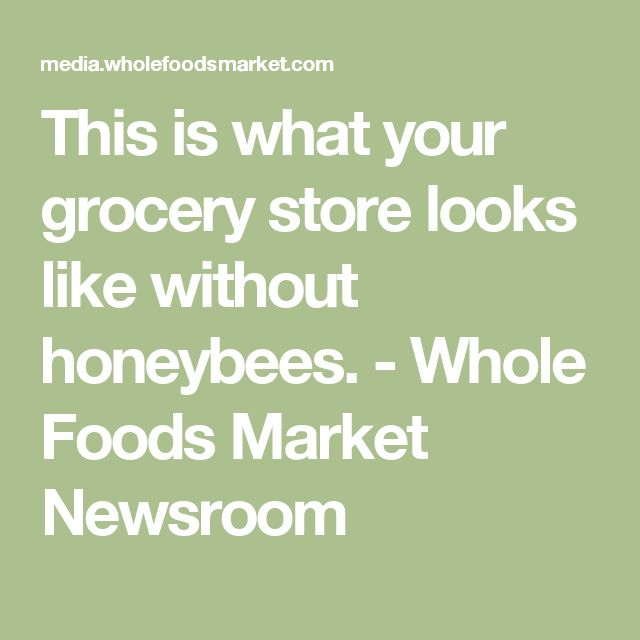 This is what your grocery store looks like without honeybees. - Whole Foods Market Newsroom