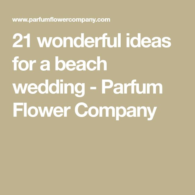 21 wonderful ideas for a beach wedding - Parfum Flower Company