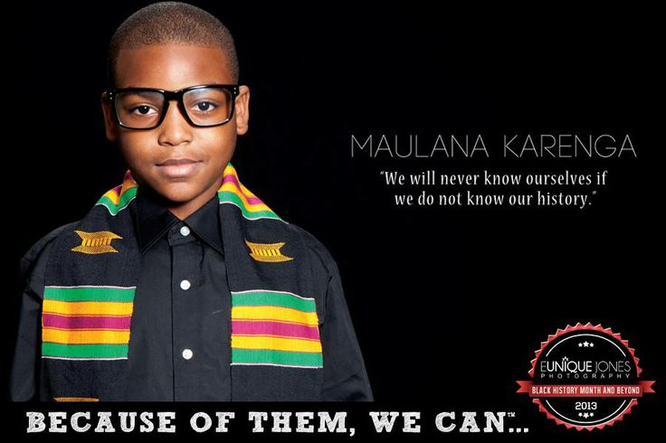Eunique Jones Gibson's 'Because of Them, We Can' Campaign (Dr. Maulana Karenga ) Did you know that Dr. Karenga created the Pan-African and African American holiday, Kwanzaa?