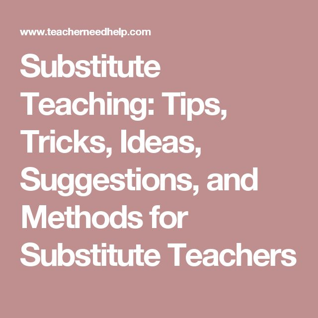Substitute Teaching: Tips, Tricks, Ideas, Suggestions, and Methods for Substitute Teachers
