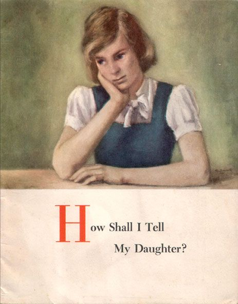 """""""How Shall I Tell My Daughter?"""" 1954. A booklet put out by Modess...about breaking the horrible horrible truth about menstruation to your daughter."""