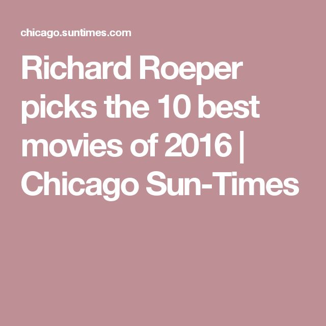 Richard Roeper picks the 10 best movies of 2016 | Chicago Sun-Times