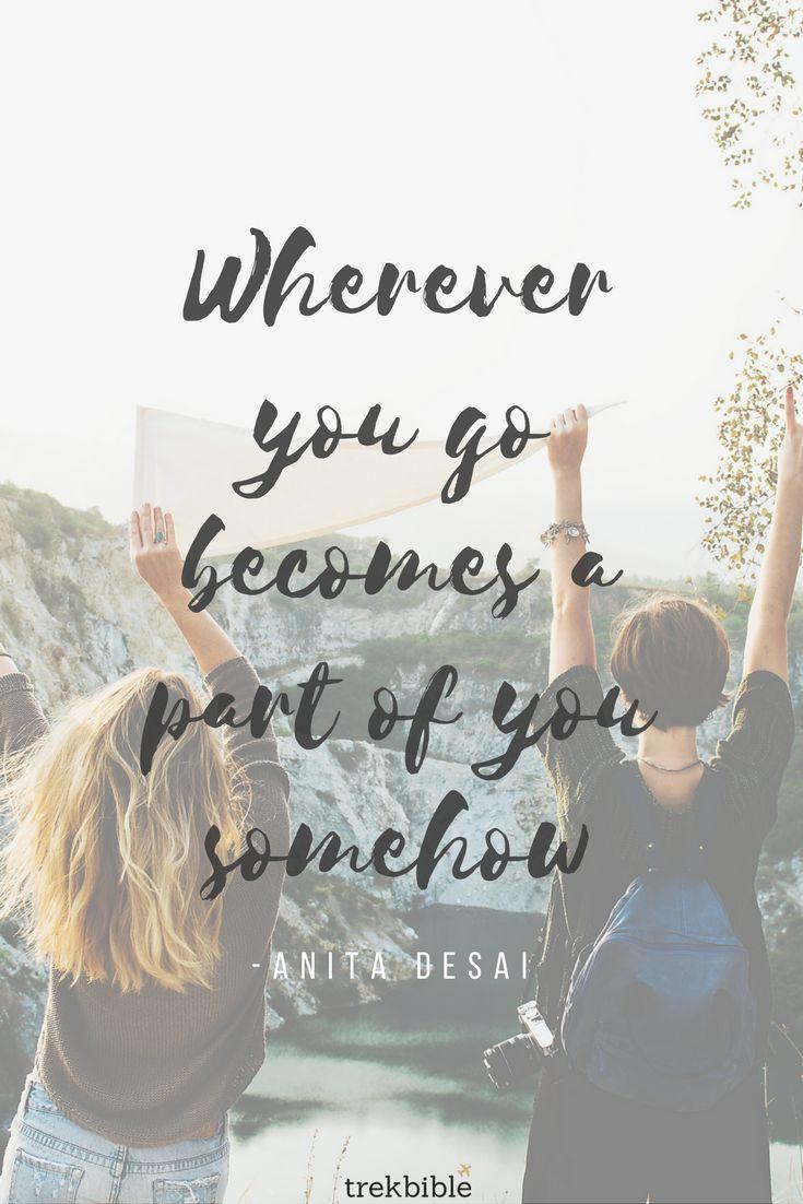 """""""Wherever you go becomes a part of you somehow."""" -Anita Desai // Check out trekbible.com for more travel inspiration and ideas!"""