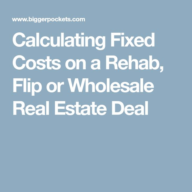Calculating Fixed Costs on a Rehab, Flip or Wholesale Real Estate Deal