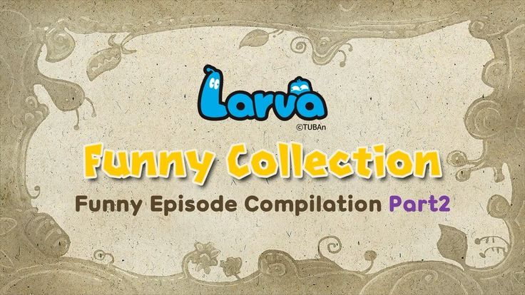LARVA❤️Funny Collection😂Funny Episode Compilation😂Part 2