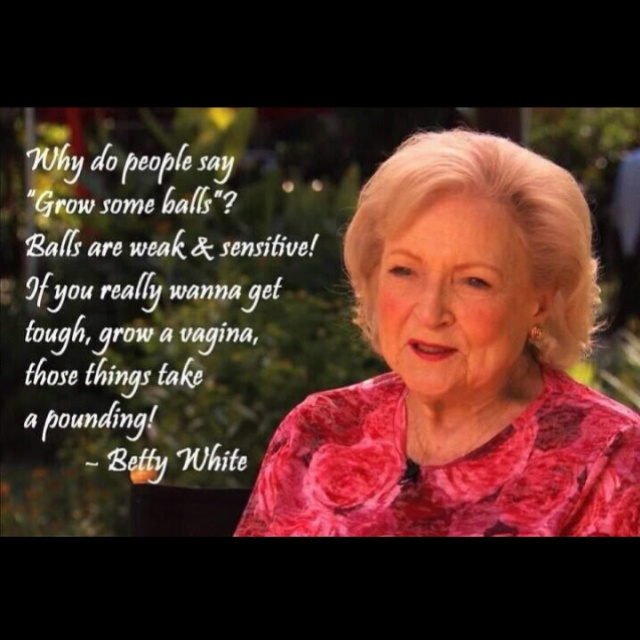 Makes me laugh every time I read it.. HILARIOUS!Words Of Wisdom, Inspiration, Laugh, Quotes, Betty White, Random, Funny Stuff, Humor, Things