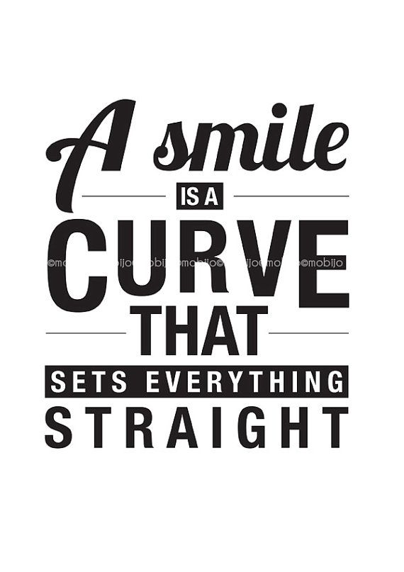 A smile is a curve that sets everything straight...