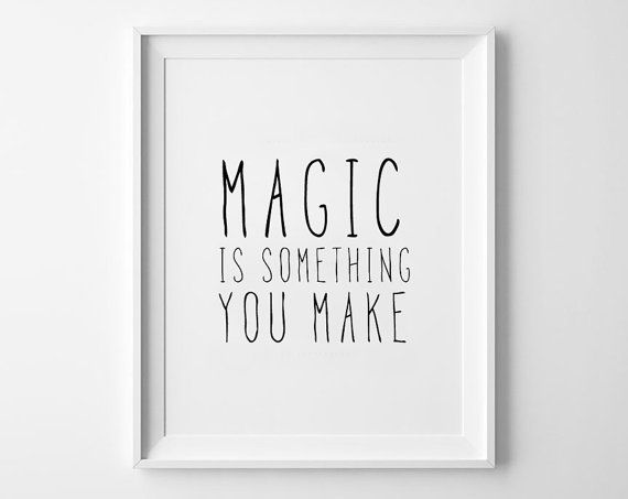 Magic poster print, quote poster, typography, art, home decor, words, mottos, inspirational, black and white,  magic is something you make