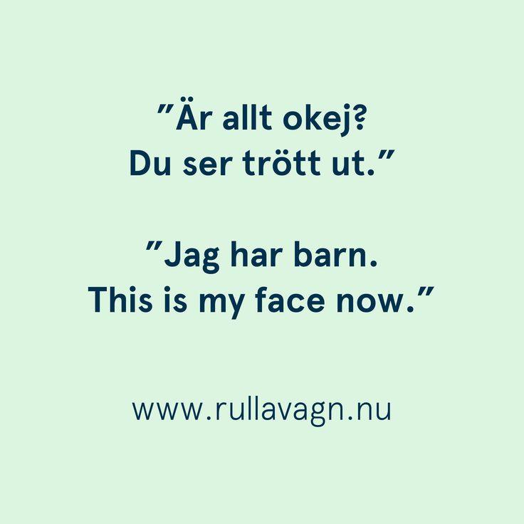 This is my face now. / Citat, humor, quotes och ordspråk från Rulla vagn om att vara förälder, föräldraskap, mamma och pappa / www.rullavagn.nu