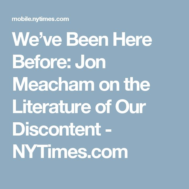 We've Been Here Before: Jon Meacham on the Literature of Our Discontent - NYTimes.com