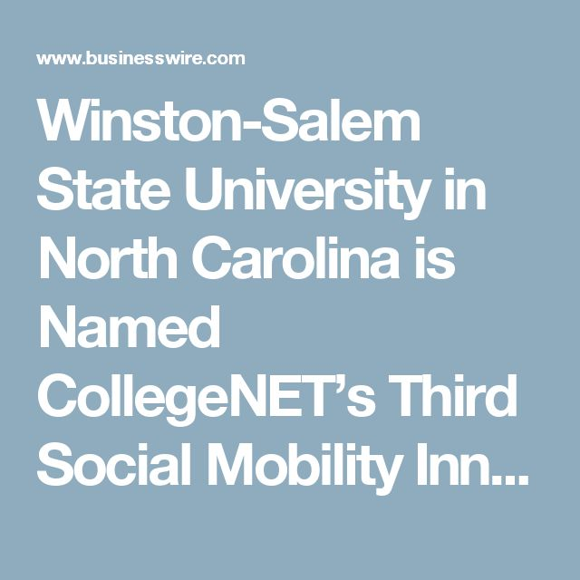 Winston-Salem State University in North Carolina is Named CollegeNET's Third Social Mobility Innovator for 2017 | Business Wire