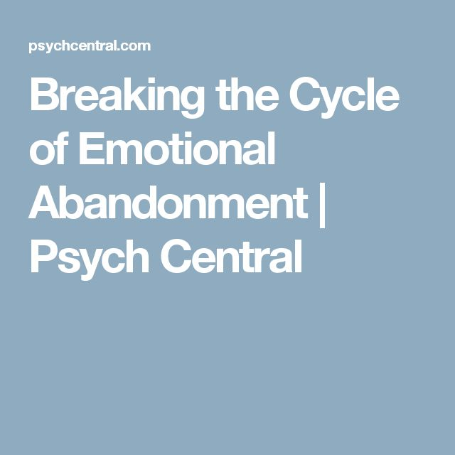 Breaking the Cycle of Emotional Abandonment | Psych Central
