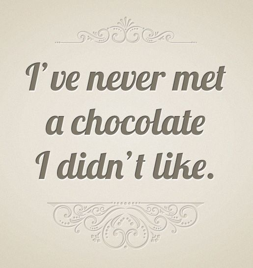 """""""I've never met a chocolate I didn't like.""""    Leave a comment: What's your favorite chocolate?"""