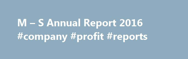 M – S Annual Report 2016 #company #profit #reports http://earnings.nef2.com/m-s-annual-report-2016-company-profit-reports-2/  #company profit reports # Annual Report 20 16 DELIVERING. M S is one of the UK's leading retailers, with over 1,382 stores worldwide. We are committed to delivering sustainable value for our stakeholders and making every moment special through the high quality, own brand food, clothing and home products we offer in our stores and online, both in the UK and…