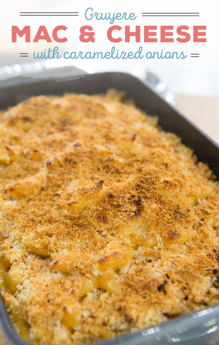 Mac and cheese is already perfect – but using Gruyere and caramelized onions just makes it a little fancier.