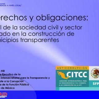 Derechos y obligaciones: El rol de la sociedad civil y sector privado en la construcción de municipios transparentes  Benjamin Hill  Secretario Ejecutivo de. http://slidehot.com/resources/foro-internacional-transparencia-a-nivel-local-el-salvador-citcc-mxico.64839/