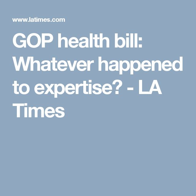 GOP health bill: Whatever happened to expertise? - LA Times