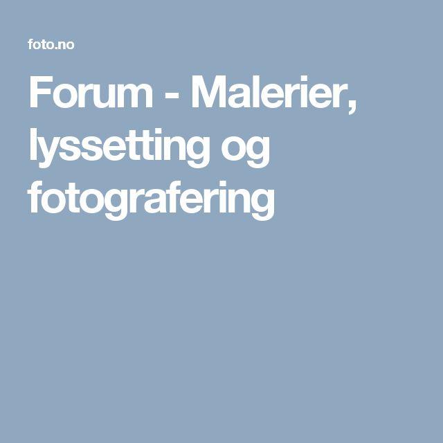 Forum - Malerier, lyssetting og fotografering