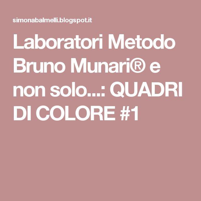 Laboratori Metodo Bruno Munari® e non solo...: QUADRI DI COLORE #1