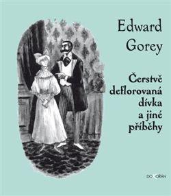 Edward Gorey: Čerstvě deflorovaná dívka a jiné příběhy