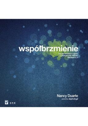 Współbrzmienie. Znajdź wspólny jezyk z odbiorcami Twojej prezentacji - Nancy Duarte