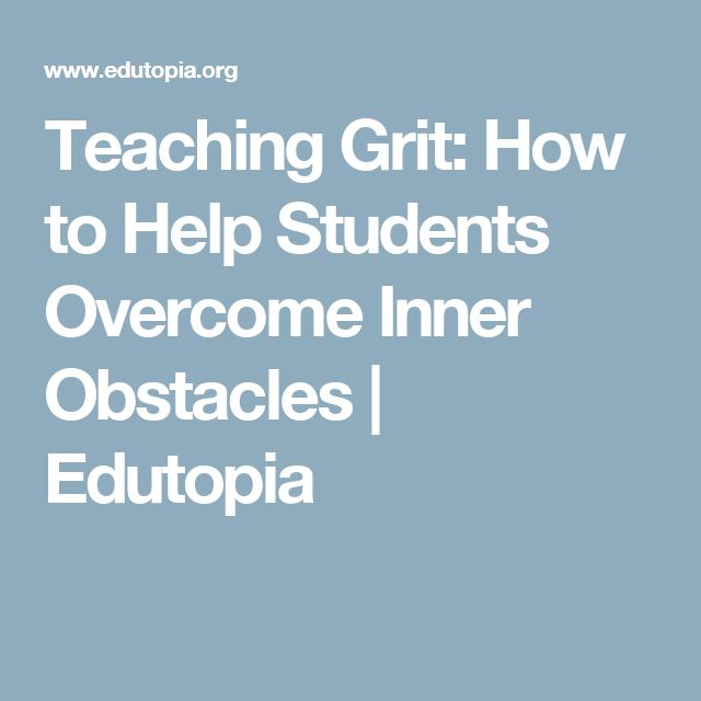 Teaching Grit: How to Help Students Overcome Inner Obstacles | Edutopia                                                                                                                                                                                 More