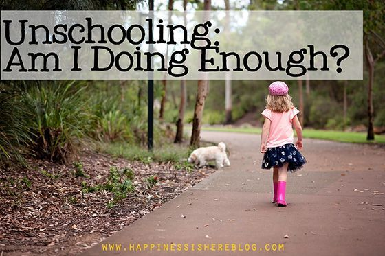 As an unschooling family, how do you know if you're doing enough?