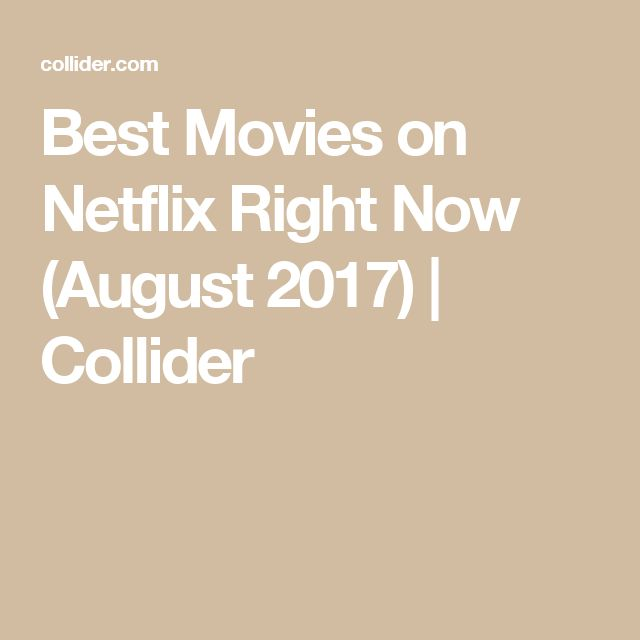 Best Movies on Netflix Right Now (August 2017) | Collider