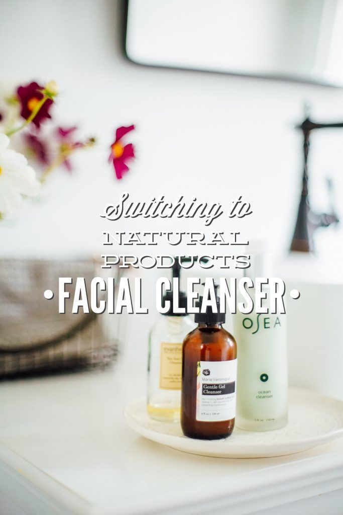 Switching to Natural Products: The Best Non-Toxic Face Cleansers / Face Wash