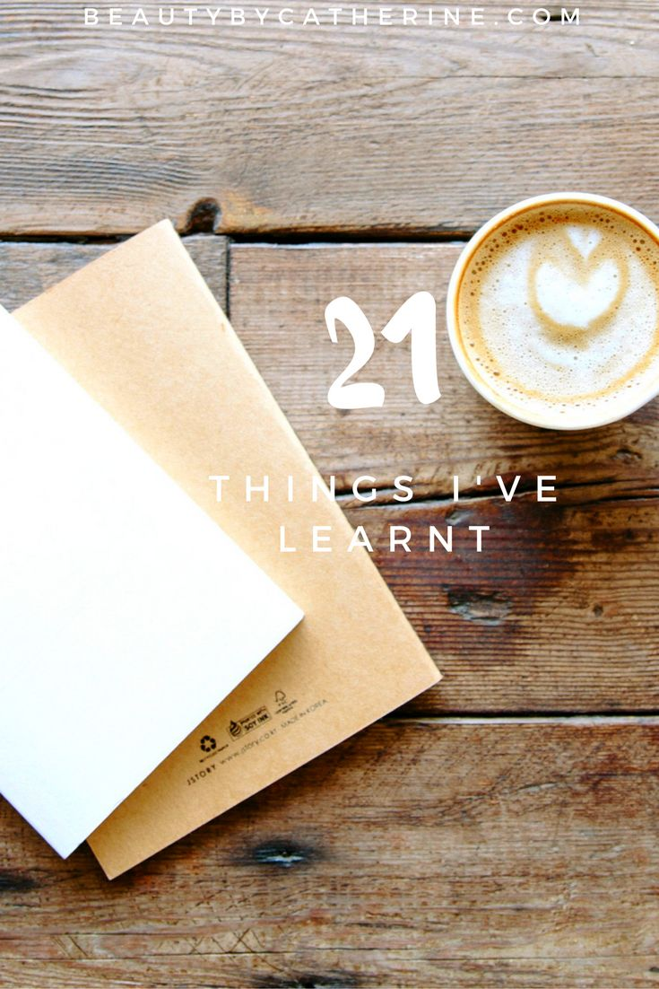 21 Things I've Learnt in Life so Far // Beauty by Catherine