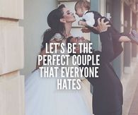 Let's Be The Perfect Couple That Everyone Hates