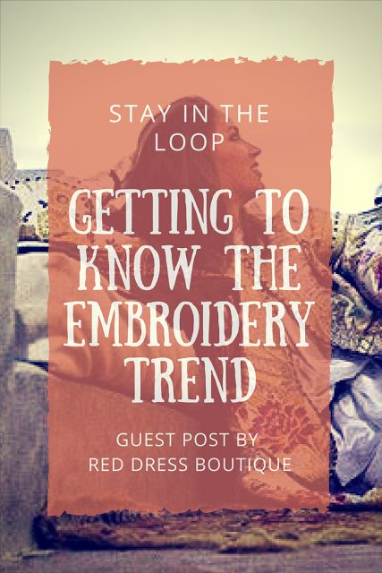 Stay in the Loop-Getting to Know the Embroidery Trend  Fashion icons like Audrey Hepburn and Jackie Onassis knew how to wear embroidery and here are tips from Red Dress Boutique to show you how to rock embroidery, too!
