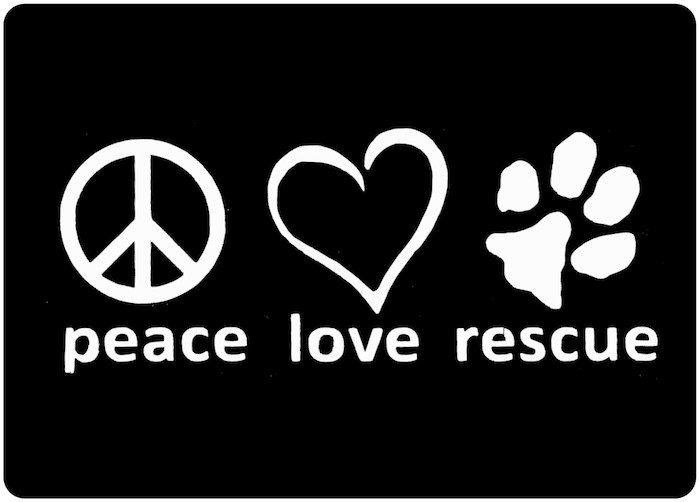 peace.love.rescue.  Adopt a dog!