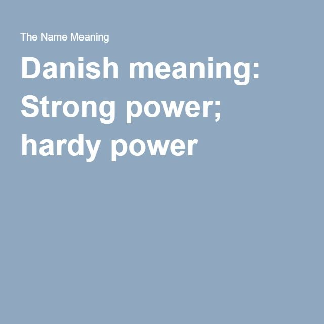 Danish meaning: Strong power; hardy power
