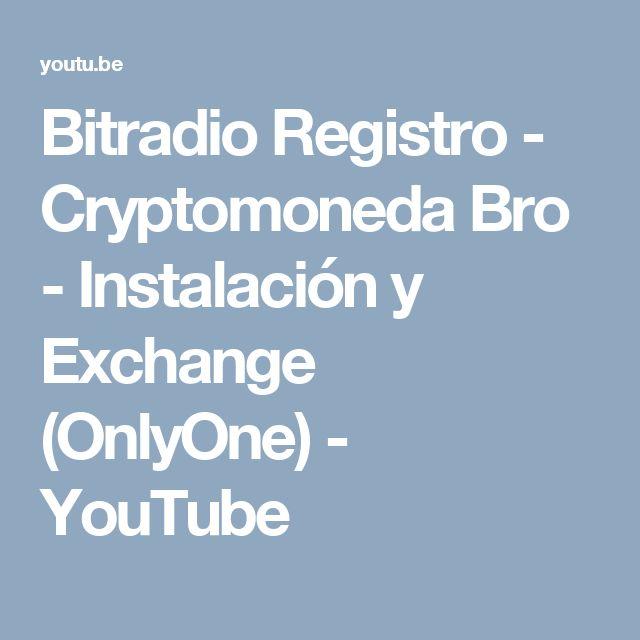 Bitradio Registro - Cryptomoneda Bro - Instalación y Exchange (OnlyOne) - YouTube