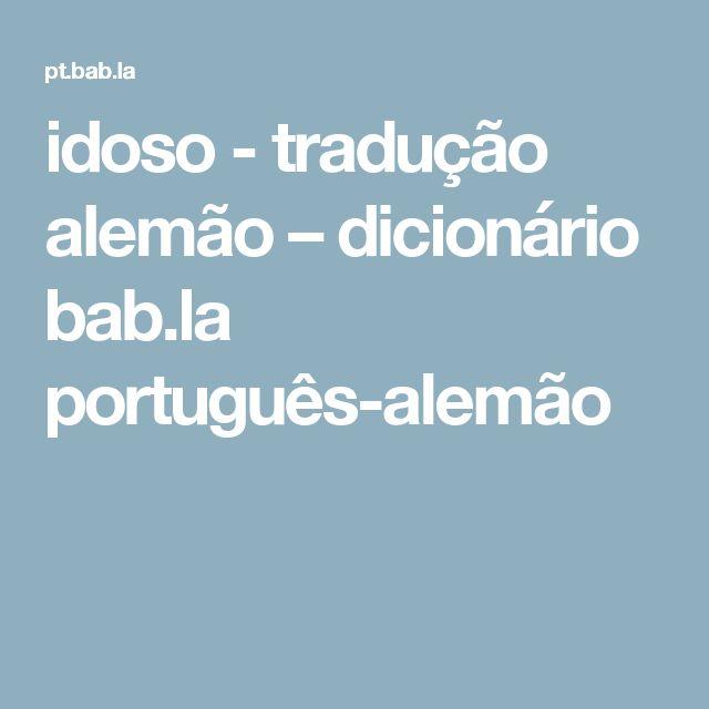 idoso - tradução alemão – dicionário bab.la português-alemão