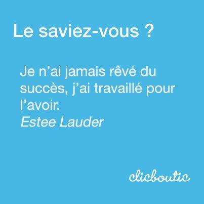 """[CITATION] """"Je n'ai jamais rêvé du succès, j'ai travaillé pour l'avoir."""" Estee Lauder #clicboutic #citation"""