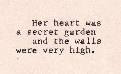 Walls: Thoughts, Secret Garden, The Princesses Bride, My Heart, The Secret Gardens, Inspiration Quotes, Love Quotes, High Wall, Beautiful Girls