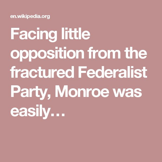 Facing little opposition from the fractured Federalist Party, Monroe was easily…