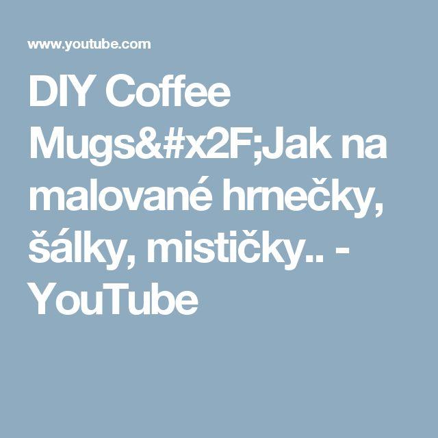 DIY Coffee Mugs/Jak na malované hrnečky, šálky, mističky.. - YouTube
