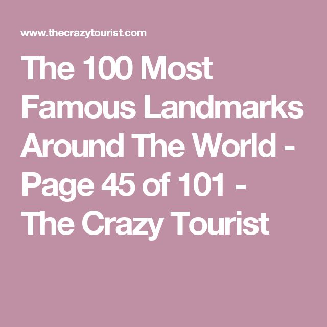The 100 Most Famous Landmarks Around The World - Page 45 of 101 - The Crazy Tourist