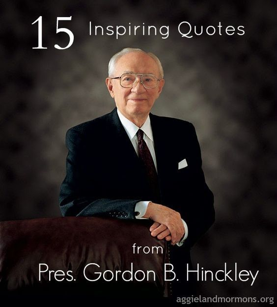 Gordon B Hinckley Quotes About Love : ... Hinkley on Pinterest Gordon b hinckley, Gordon b hinckley quotes