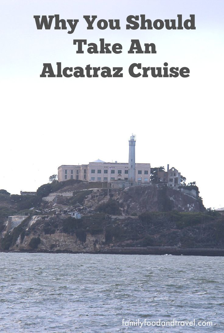 Why You Should Take an Alcatraz Cruise - San Francisco, CA - Family Food And Travel