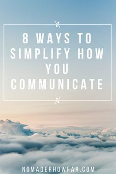 8 Ways To Simplify How You Communicate: Creating Intentional Interactions.