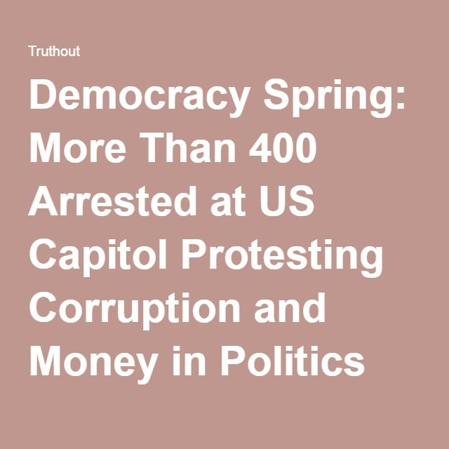 Democracy Spring: More Than 400 Arrested at US Capitol Protesting Corruption and Money in Politics