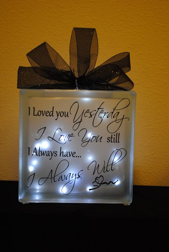 I loved you yesterday, I love you still, I always have, I always will frosted glass block light. Great for an Anniversary, wedding, or Valentines