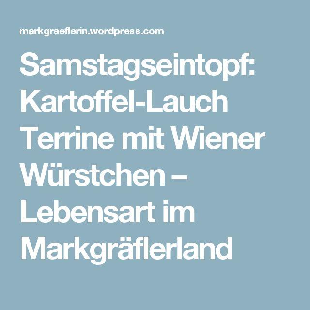 Samstagseintopf: Kartoffel-Lauch Terrine mit Wiener Würstchen – Lebensart im Markgräflerland