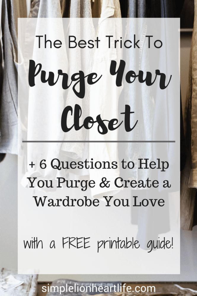 The Best Trick to Purge Your Closet 6 Questions to Help You Purge. Decluttering. Minimalism. Capsule wardrobe. Free printable.